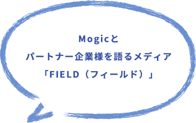 FIELD, the media that talks about Mogic and our partners